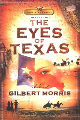 The Eyes of Texas, Lonestar Legacy Series #3   -     By: Gilbert Morris