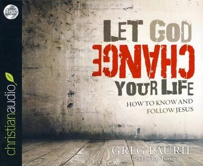 Let God Change Your Life: How to Know and Follow Jesus Unabridged Audiobook on CD  -     Narrated By: Ray Porter     By: Greg Laurie