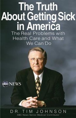 The Truth About Getting Sick in America: The Real Problems with Health Care and What We Can Do - eBook  -     By: Tim Johnson