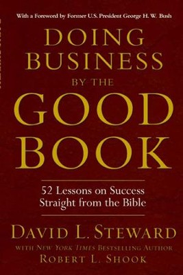 Doing Business by the Good Book: Fifty-Two Lessons on Success Straight from the Bible - eBook  -     By: David L. Steward, Robert L. Shook