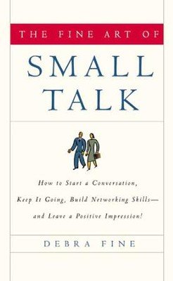 The Fine Art of Small Talk: How to Start a Conversation, Keep it Going, Build Networking Skills-and Leave a Positive Impression! - eBook  -     By: Debra Fine
