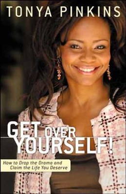Get Over Yourself!: How to Drop the Drama and Claim the Life You Deserve - eBook  -     By: Tonya Pinkins