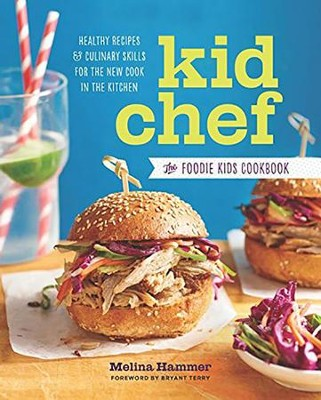 Kid Chef: The Foodie Kids Cookbook: Healthy Recipes and Culinary Skills for the New Cook in the Kitchen  -     By: Melina Hammer