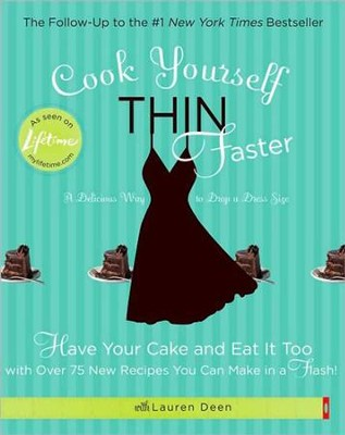 Cook Yourself Thin Faster: Have Your Cake and Eat It Too with Over 75 New Recipes You Can Make in a Flash! - eBook  -