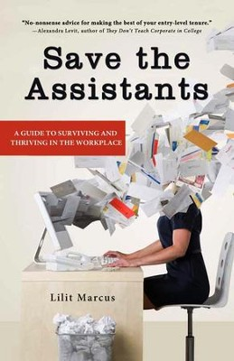 Save the Assistants: A Guide to Surviving and Thriving in the Workplace - eBook  -     By: Lilit Marcus
