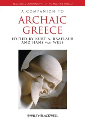 A Companion to Archaic Greece  -     Edited By: Kurt A. Raaflaub, Hans van Wees     By: Kurt A. Raaflaub(Ed.) & Hans van Wees(Ed.)