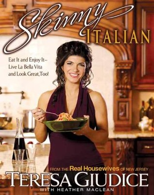Skinny Italian: Eat It and Enjoy It - Live La Bella Vita and Look Great, Too! - eBook  -     By: Teresa Giudice