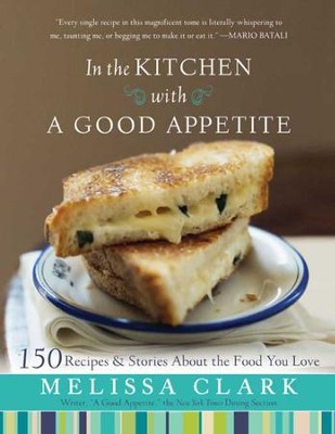 In the Kitchen with A Good Appetite: 150 Recipes and Stories About the Food You Love - eBook  -     By: Melissa Clark