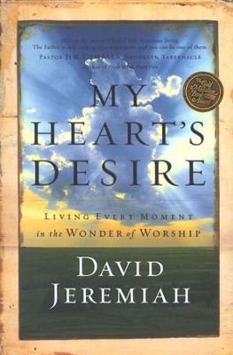 My Heart's Desire: Living Every Moment in the Wonder of Worship  -     By: Dr. David Jeremiah