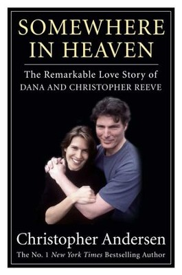 Somewhere in Heaven: The Remarkable Love Story of Dana and Christopher Reeve - eBook  -     By: Christopher Andersen