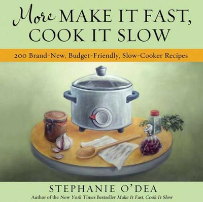 More Make It Fast, Cook It Slow: 200 Brand-New, Budget-Friendly, Slow-Cooker Recipes - eBook  -     By: Stephanie O'Dea