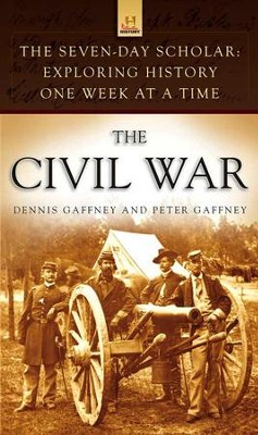 The Seven-Day Scholar: The Civil War: Exploring History One Week at a Time - eBook  -     By: Dennis Gaffney, Peter Gaffney