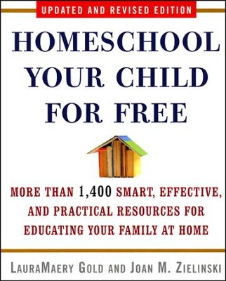Homeschool Your Child for Free: More than 1400 Smart, Effective, and Practical Resources for Educating Family  -     By: LauraMaery Gold, Joan M. Zielinski
