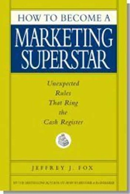 How to Become a Marketing Superstar: Unexpected Rules that Ring the Cash Register - eBook  -     By: Jeffrey J. Fox