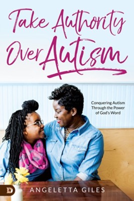 Take Authority Over Autism: Conquering Autism Through the Power of God's Word  -     By: Angeletta Giles