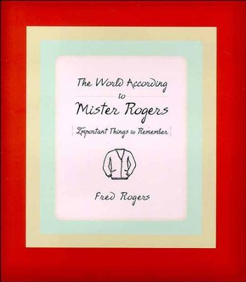 The World According to Mister Rogers: Important Things to Remember - eBook  -     By: Fred Rogers