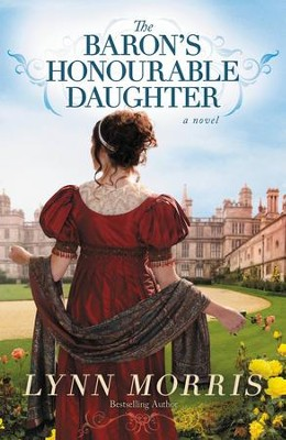 The Baron's Honourable Daughter: A Novel - eBook  -     By: Lynn Morris