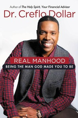 Real Manhood: Discovering the Man God Made You to Be - eBook  -     By: Dr. Creflo A. Dollar