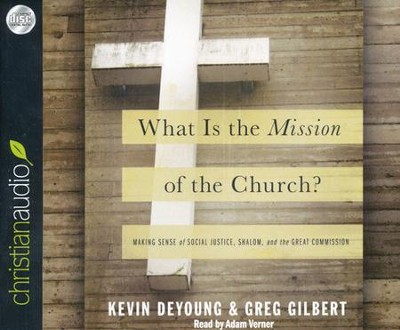 What is the Mission of the Church?: Making sense of social justice, Shalom and the Great Commission Unabridged Audiobook on CD  -     Narrated By: Adam Verner     By: Kevin DeYoung, Greg Gilbert