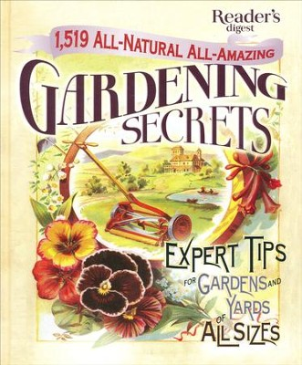 1519 All-Natural, All-Amazing Gardening Secrets: Expert Tips for Gardens & Yards of All Sizes  -     By: Editors of Reader's Digest