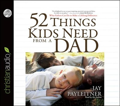 52 Things Kids Need From a Dad: What Fathers Can Do to Make a Lifelong Difference Unabridged Audiobook on CD  -     Narrated By: Jay Payleitner     By: Jay Payleitner