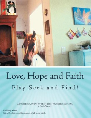 Love, Hope and Faith Play Seek and Find!: A POSITIVE WORD, HORSE IN THE HOUSE SERIES BOOK. - eBook  -     By: Sandy Watters