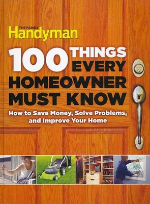 100 Things Every Homeowner Must Know:  -     By: Editors of The Family Handyman