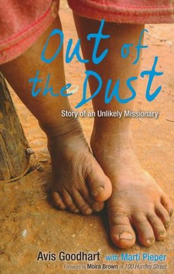 Out of the Dust: Story of an Unlikely Missionary  -     By: Avis Goodhart, Marti Pieper Moira Brown