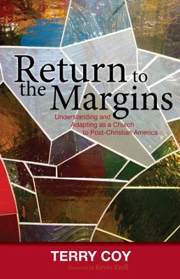 Return to the Margins: Understanding and Adapting as a Church to Post-Christian America  -     By: Terry Coy, Kevin Ezell