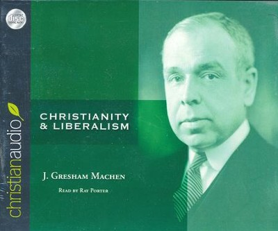 Christianity and Liberalism Unabridged Audiobook on CD  -     By: J. Gresham Machen