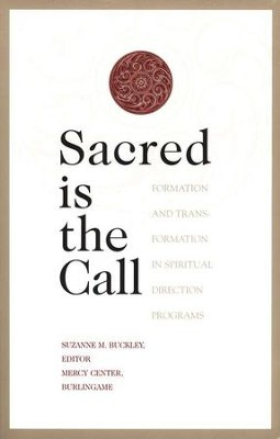 Sacred is the Call: Formation & Transformation in   Spiritual Direction Programs  -     Edited By: Suzanne M. Buckley     By: Suzanne M. Buckley, Editor