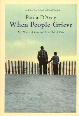 When People Grieve, Expanded, Revised & Updated: The Power of Love in the Midst of Pain  -     By: Paula D'Arcy