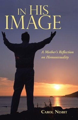 In His Image: A Mothers Reflection on Homosexuality - eBook  -     By: Carol Nesbit