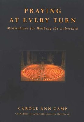 Praying At Every Turn: Meditations for Walking the Labyrinth  -     By: Carole Ann Camp