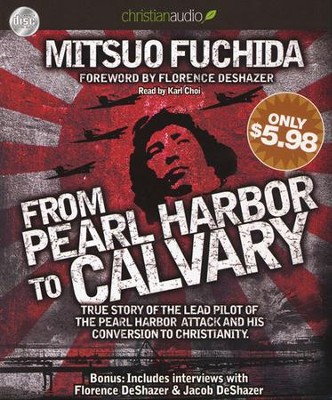 From Pearl Harbor to Calvary: the Story of the Lead Pilot of the Pearl Harbor Attack and His Conversion to Christianity Unabridged Audiobook on CD  -     Narrated By: Karl Choi     By: Mitsuo Fuchida