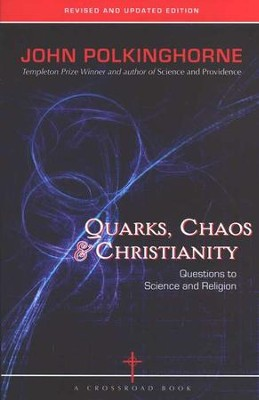 Quarks, Chaos & Christianity: Questions to Science and Religion--Revised and Updated Edition  -     By: John Polkinghorne