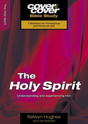 The Holy Spirit: Understanding and Experiencing Him, Cover to Cover  Bible Study Guides  -     By: Selwyn Hughes, Ian Sewter