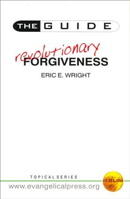 The Guide ... Revolutionary Forgiveness   -     By: Eric E. Wright
