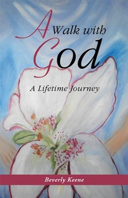 A Walk with God: A Lifetime Journey - eBook  -     By: Beverly Keene