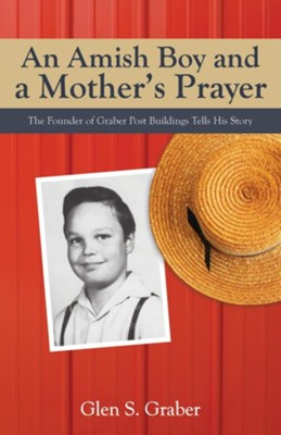 An Amish Boy and a Mother's Prayer  -     By: Glen S. Graber