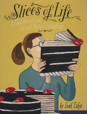 Slices of Life: A Food Writer Cooks Through    -     By: Leah Eskin