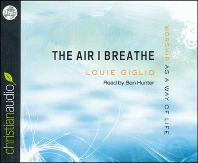 The Air I Breathe: Worship as a Way of Life Unabridged Audiobook on CD  -     Narrated By: Ben Hunter     By: Louie Giglio