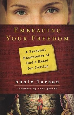 Embracing Your Freedom: A 30-Day Experience of God's Heart for Justice  -     By: Susie Larson