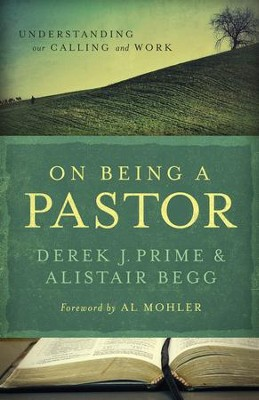 On Being a Pastor: Understanding Our Calling and Work / New edition - eBook  -     By: Derek J. Prime, Alistair Begg, R. Albert Mohler Jr.