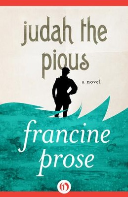 Judah the Pious: A Novel - eBook  -     By: Francine Prose