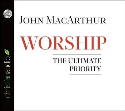 Worship: The Ultimate Priority Unabridged Audiobook on CD  -     Narrated By: Arthur Morey     By: John MacArthur
