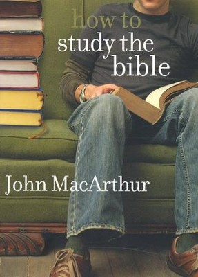 How to Study the Bible, Revised Edition   -     By: John MacArthur