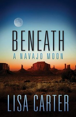 Beneath a Navajo Moon - eBook  -     By: Lisa Carter