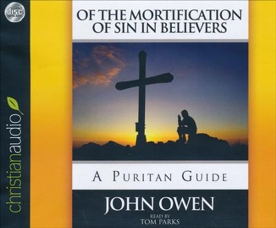 The Mortification of Sin in Believers Unabridged Audiobook on CD  -     Narrated By: Tom Parks     By: John Owen