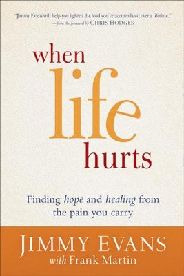 When Life Hurts: Finding Hope and Healing from the Pain You Carry - eBook  -     By: Jimmy Evans, Frank Martin